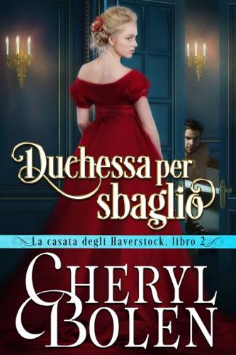 Cheryl Bolen - Duchessa per sbaglio