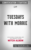 Tuesdays with Morrie: An Old Man, a Young Man, and Life's Greatest Lesson by Mitch Albom: Conversation Starters