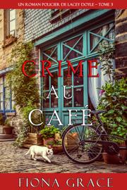 Crime au Café (Un Roman Policier de Lacey Doyle – Tome 3)