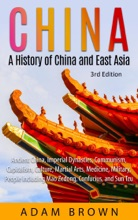 China: A History of China and East Asia (Ancient China, Imperial Dynasties, Communism, Capitalism, Culture, Martial Arts, Medicine, Military, People including Mao Zedong, and Confucius)