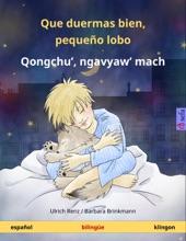 Que duermas bien, pequeño lobo – Qongchu', ngavyaw' mach (español – klingon)