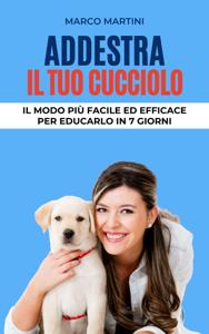 Addestra il tuo cucciolo: Il modo più facile ed efficace per educarlo in 7 giorni Copertina del libro