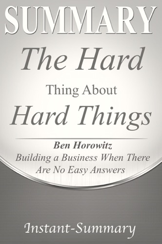 Instant-Summary - The Hard Thing About Hard Things
