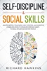Self-Discipline & Social Skills: Master Mental Toughness, Self-Control, And Assertive Communication To Develop Everyday Habits To Read, Influence And Win People