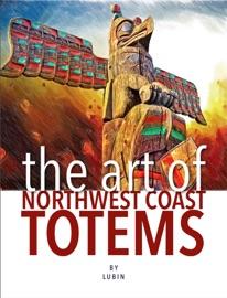 THE ART OF NORTHWEST COAST TOTEMS