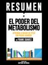 Resumen De El Poder Del Metabolismo Aprenda A Bajar De Peso Sin Pasar Hambre - De Frank Suarez