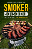 Smoker Recipes Cookbook: 25 Addicting Smoker Recipes