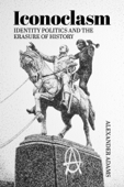 Iconoclasm, Identity Politics and the Erasure of History Book Cover