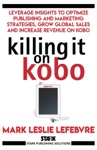 Killing It On Kobo Leverage Insights To Optimize Publishing And Marketing Strategies Grow Your Global Sales And Increase Revenue On Kobo