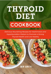 Thyroid Diet Cookbook: Delicious Nourishing Recipes for Hashimoto's and Hypothyroidism Patient to Promote a Strong Thyroid Health and Live Healthy Book Cover