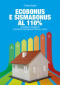 Ecobonus e Sismabonus al 110%. Riferimenti normativi e tecniche per riqualificare gli edifici