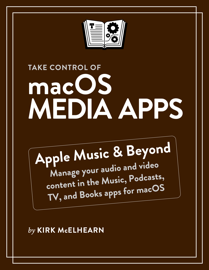 Take Control of macOS Media Apps