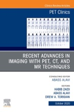 Recent Advances In Imaging With PET, CT, And MR Techniques, An Issue Of PET Clinics EBook