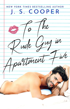 To The Rude Guy in Apartment Five - J. S. Cooper