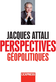 Jacques Attali - Perspectives géopolitiques
