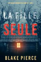 Download and Read Online La fille, seule (Un Thriller à Suspense d'Ella Dark, FBI – Livre 1)