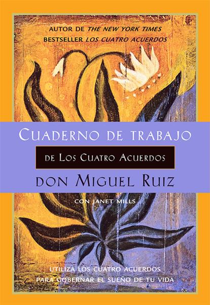 Cuaderno de trabajo de Los cuatro acuerdos por Don Miguel Ruiz