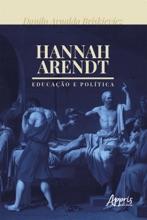 Hannah Arendt: Educação E Política