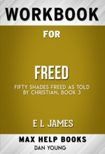Freed: Fifty Shades Freed As Told By Christian By E L James  (MaxHelp Workbooks)