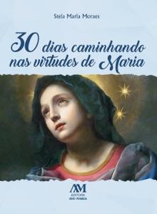 30 dias caminhando nas virtudes de Maria Book Cover