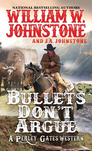 William W. Johnstone & J.A. Johnstone - Bullets Don't Argue