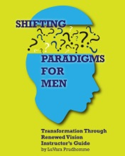 Shifting Paradigms For Men Transformation Through Renewed Vision Instructor Guide: