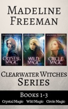 Clearwater Witches, Books 1-3: Crystal Magic, Wild Magic, & Circle Magic