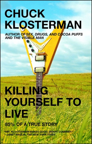 Chuck Klosterman - Killing Yourself to Live
