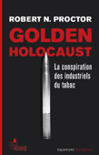 Golden Holocaust. La conspiration des industriels du tabac