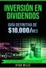 Inversión en Dividendos: Guía Definitiva de $10.000/mes Las Mejores Estrategias de Inversión en Dividendos de Acciones Para Generar Ingresos Pasivos Masivos y Obtener tu Libertad Financiera
