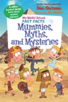 My Weird School Fast Facts Mummies Myths And Mysteries