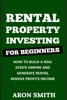 Rental Property Investing For Beginners:How To Build A Real Estate Empire And Generate Rental Passive Profits Income