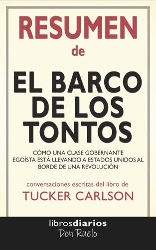 Libros Diarios - El barco de los tontos: Cómo una clase gobernante egoísta está llevando a Estados Unidos al borde de una revolución de Tucker Carlson: Conversaciones Escritas