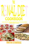 The Renal Diet Cookbook Your Complete Cookbook Guide With 120 Easy And Delicious Kidney Friendly Recipes