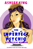 The Imperfect Psychic: A Mystical Murder (The Imperfect Psychic Cozy Mystery Series—Book 2)