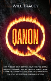 QANON How the Deep State Control Your Mind. The Battle Against Conspiracy Theory. The New World Order; Illuminati Hijacked The World. The Great Awakening! The Story Behind Trump, Obama and Others