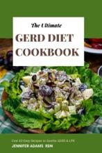The Ultimate GERD Diet Cookbook; Over 60 Easy Recipes to Soothe GERD & LPR