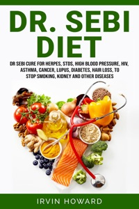 Dr. Sebi Diet: Dr Sebi Cure for Herpes, Stds, High Blood Pressure, Hiv, Asthma, Cancer, Lupus, Diabetes, Hair Loss, to Stop Smoking, Kidney and Other Diseases Book Cover