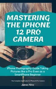 Mastering the iPhone 12 Pro Camera