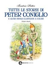 Tutte le storie di Peter Coniglio e altre favole illustrate a colori