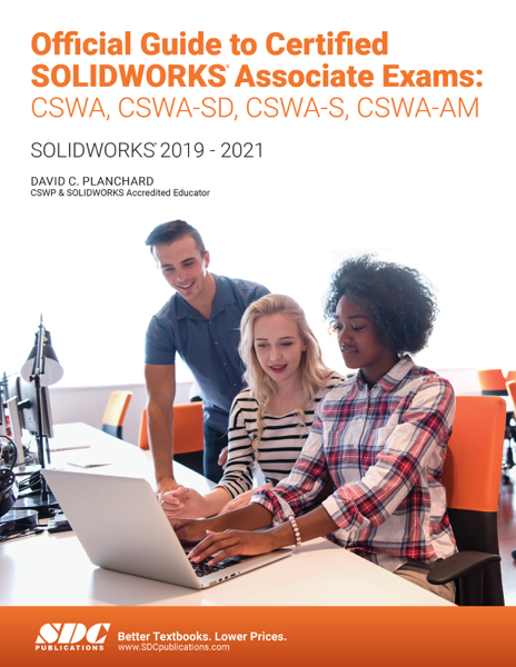 Official Guide to Certified SOLIDWORKS Associate Exams: CSWA, CSWA-SD, CSWSA-S, CSWA-AM
