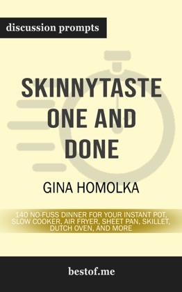 Skinnytaste One and Done: 140 No-Fuss Dinners for Your Instant Pot®, Slow Cooker, Air Fryer, Sheet Pan, Skillet, Dutch Oven, and More by Gina Homolka (Discussion Prompts) image