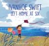 Ivanhoe Swift Left Home At Six