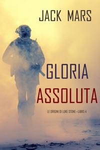 Gloria Assoluta: Le Origini di Luke Stone—Libro #4 (un Action Thriller) Book Cover
