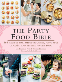The Party Food Bible - Lisa Eisenman Frisk, Monica Eisenman & Roland Persson book summary