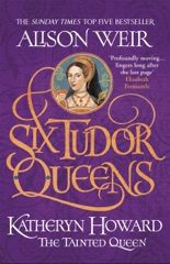 Six Tudor Queens: Katheryn Howard, The Tainted Queen