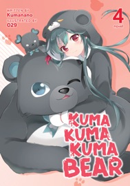 Kuma Kuma Kuma Bear (Light Novel) Vol. 4 - Kumanano & 029 by  Kumanano & 029 PDF Download