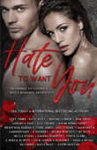 Hate To Want You: An Enemies To Lovers & Bully Romance Anthology Book Cover