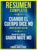 Resumen Completo: Cuando El Cuerpo Dice No (When The Body Says No) - Basado En El Libro De Gabor Mate Md