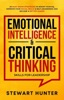 Emotional Intelligence & Critical Thinking Skills For Leadership: 20 Must Know Strategies To Boost Your EQ, Improve Your Social Skills & Self-Awareness And Become A Better Leader